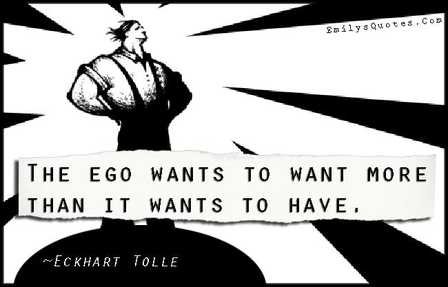 EmilysQuotes.Com - ego, want, need, have, intelligent, negative, Eckhart Tolle