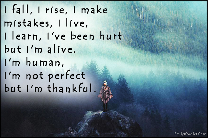EmilysQuotes.Com - fall, rise, mistakes, life, live, learn, hurt, pain, human, perfect, thankful, inspirational, unknown