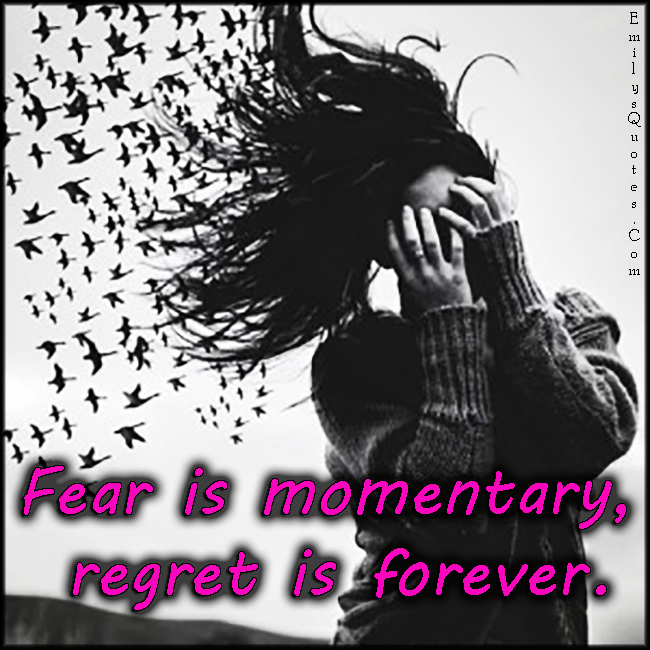 EmilysQuotes.Com - fear, momentary, regret, forever, life, consequences, unknown