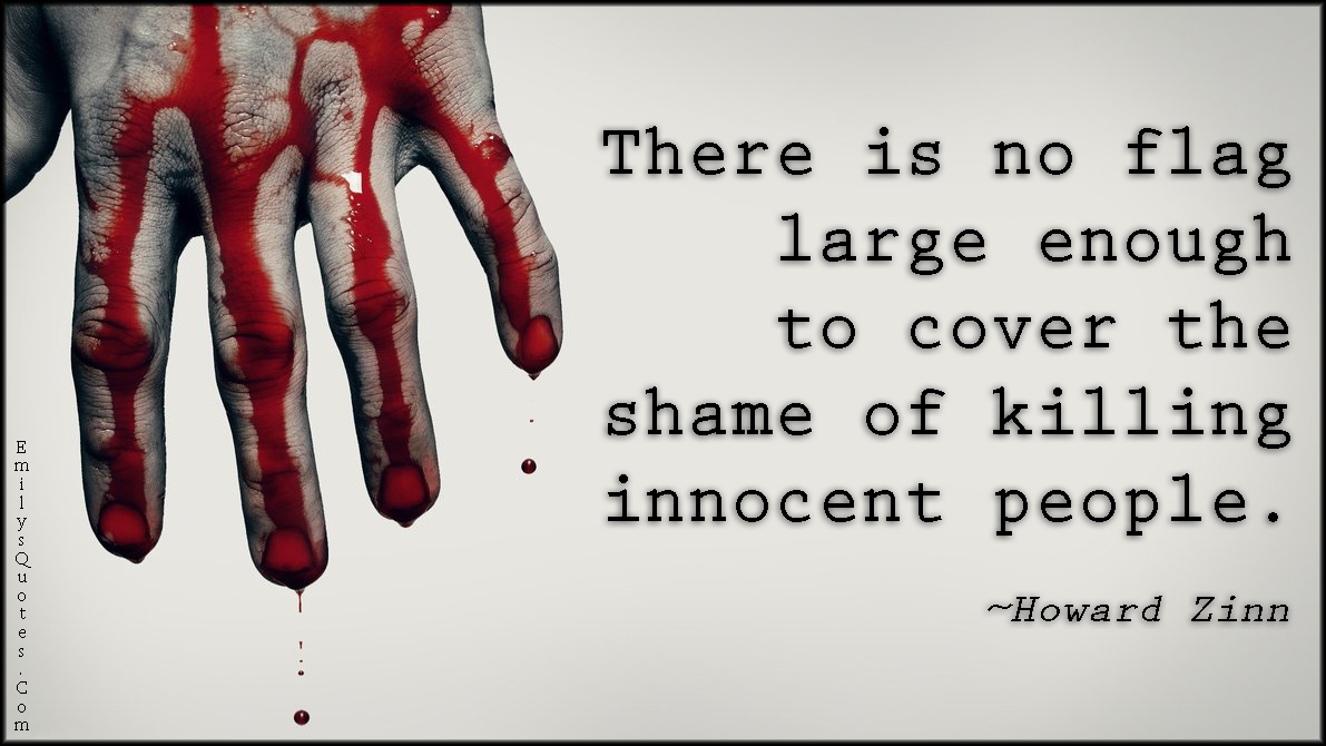 EmilysQuotes.Com - flag, cover, shame, killing, death, innocent, people, intelligent, sad, negative, war, Howard Zinn