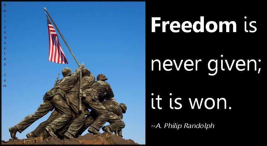 EmilysQuotes.Com - freedom, given, won, motivational, inspirational, A. Philip Randolph