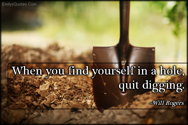 EmilysQuotes.Com - funny, hole, advice, digging, Will Rogers
