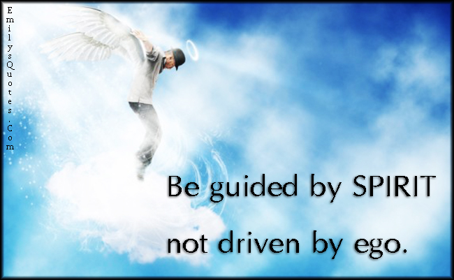 EmilysQuotes.Com - guide, spirit, driven, ego, advice, amazing, great, inspirational, positive, unknown