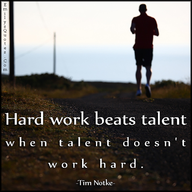 EmilysQuotes.Com - hard work, beats, talent, motivational, inspirational, consequences, Tim Notke