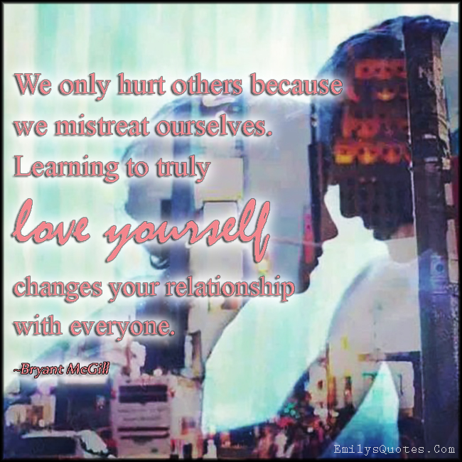 EmilysQuotes.Com - hurt, pain, reason, mistreat, learning, love, change, relationship, Bryant McGill