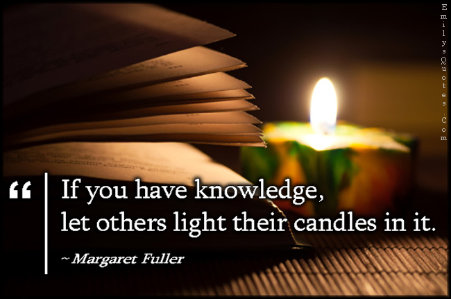 EmilysQuotes.Com - knowledge, light, candles, being a good person, inspirational, Margaret Fuller