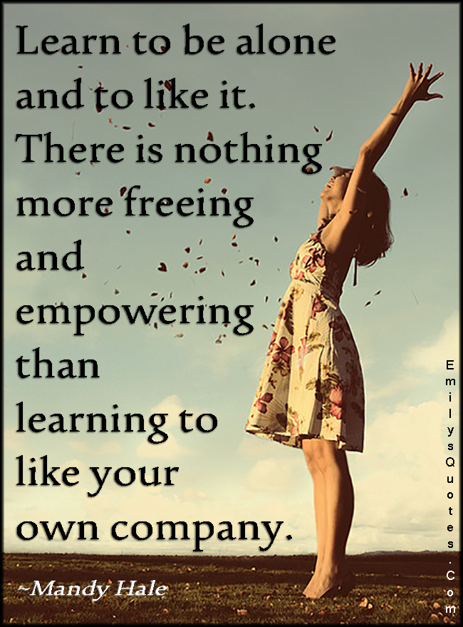 EmilysQuotes.Com - learn, alone, like, freeing, freedom, empowering, learning, own company, inspirational, happiness, positive, Mandy Hale