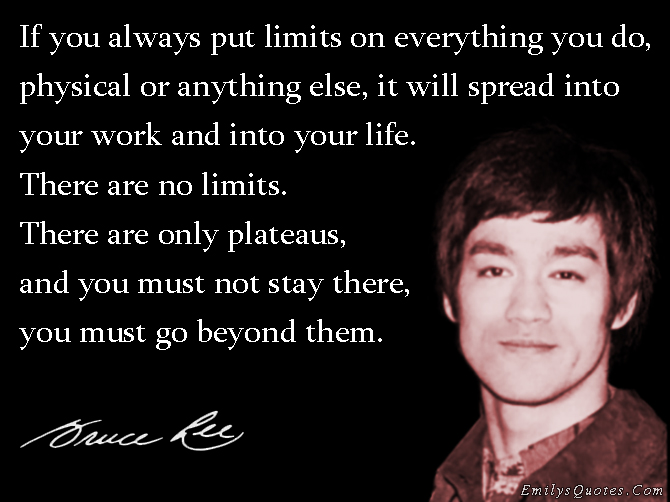 EmilysQuotes.Com - limits, work, life, plateaus, amazing, great, inspirational, motivational, advice, encouraging, Bruce Lee