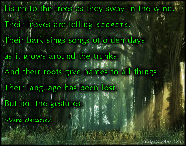 EmilysQuotes.Com - listen, tree, sway, wind, leaves, secrets, communication, bark, songs, sing, past, language, lost, gestures, nature, inspirational, Vera Nazarian
