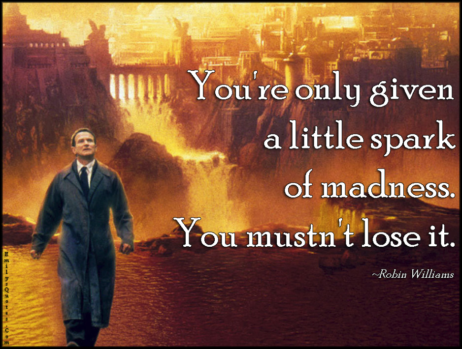 EmilysQuotes.Com - little, spark, madness, lose, amazing, great, inspirational, life, advice, Robin Williams
