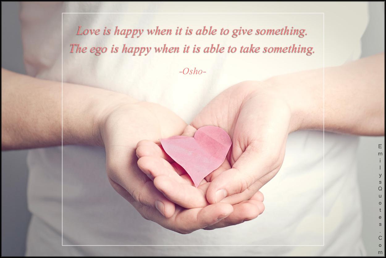 EmilysQuotes.Com - love, happy, give, ego, take, inspirational, wisdom, Osho
