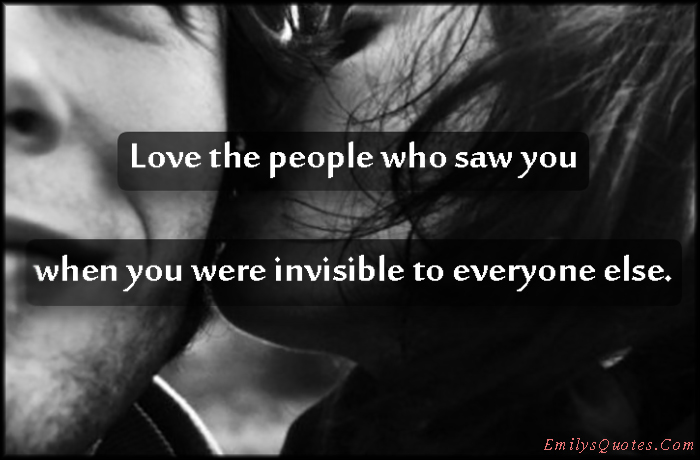 EmilysQuotes.Com - love, people, saw, invisible, relationship, advice, unknown