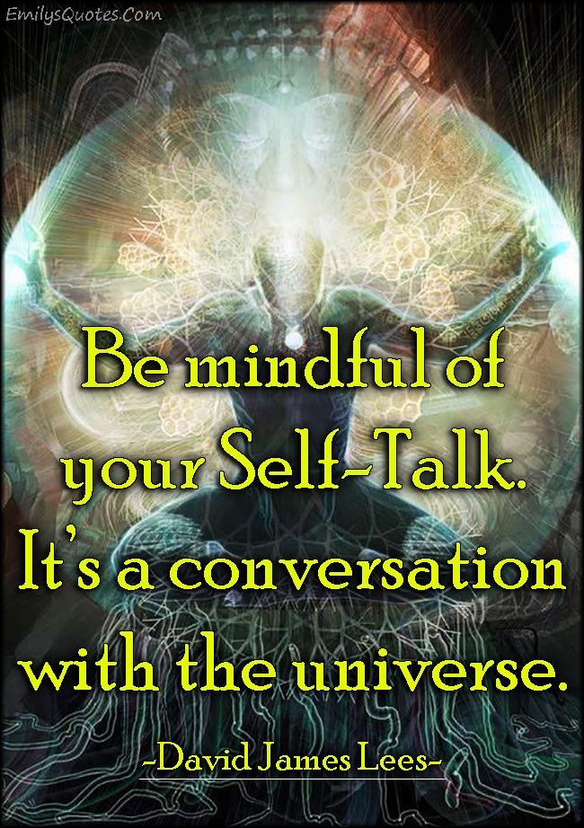 EmilysQuotes.Com - mindful, self-talk, conversation, communication, universe, wisdom, consequences, David James Lees