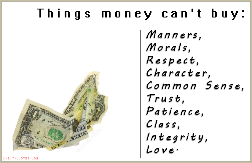 EmilysQuotes.Com - money, buy, Manners, Morals, Respect, Character, Common Sense, Trust, Patience, Class, Integrity, Love, unknown
