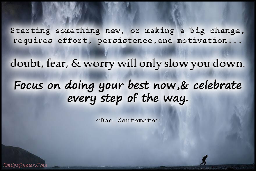 EmilysQuotes.Com - new, change, effort, persistence, motivation, doubt, fear, worry, focus, celebrate, inspirational, encouraging, Doe Zantamata