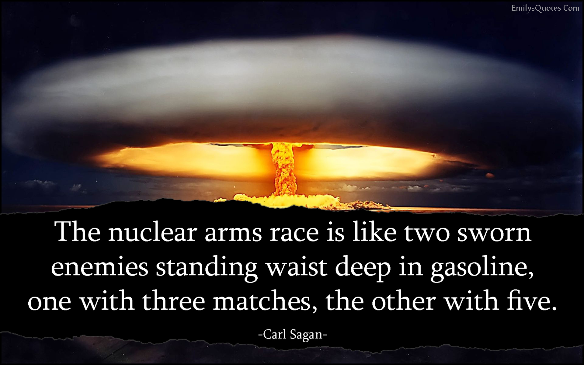 EmilysQuotes.Com - nuclear arms race, enemies, gasoline, matches, negative, war, death, consequences, threat, Carl Sagan