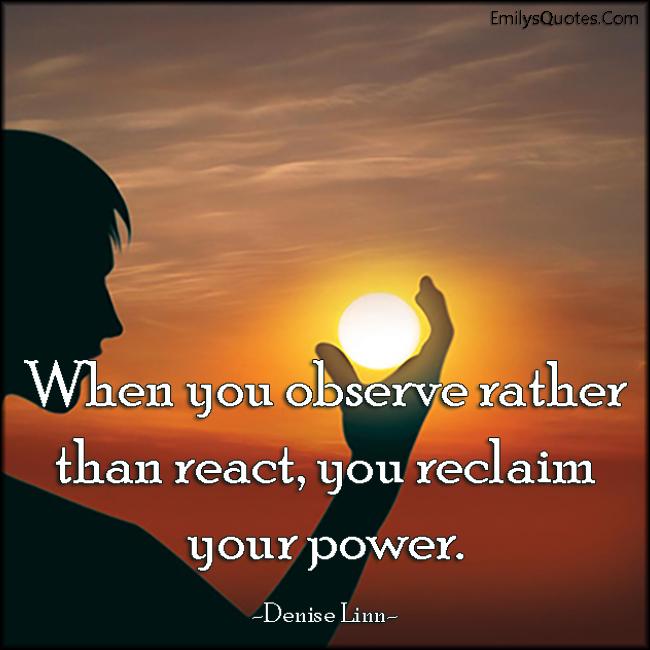 EmilysQuotes.Com - observe, react, reclaim, power, consequences, mistake, Denise Linn