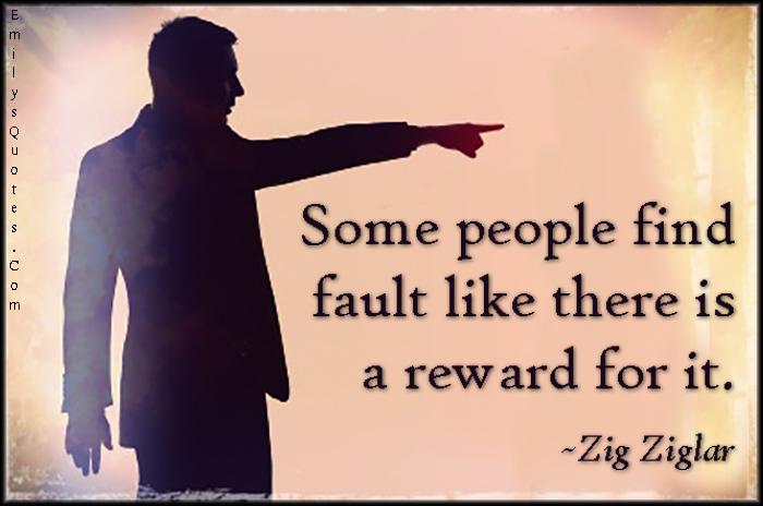EmilysQuotes.Com - people, find, fault, reward, negative, blame, Zig Ziglar