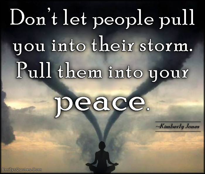 EmilysQuotes.Com - people, relationship, storm, peace, positive, advice, inspirational, Kimberly Jones