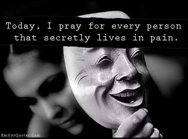 EmilysQuotes.Com - pray, people, secretly, life, pain, sad, negative, unknown