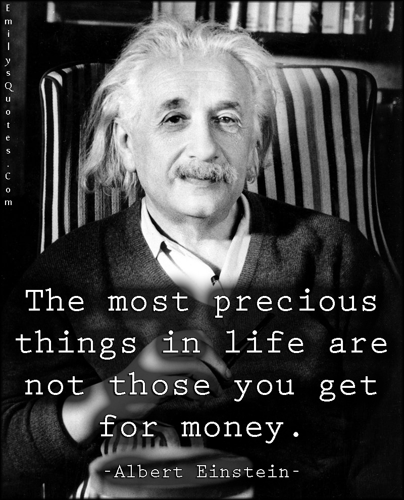 Get Money Quotes The Most Precious Things In Life Are Not Those You Get For Money