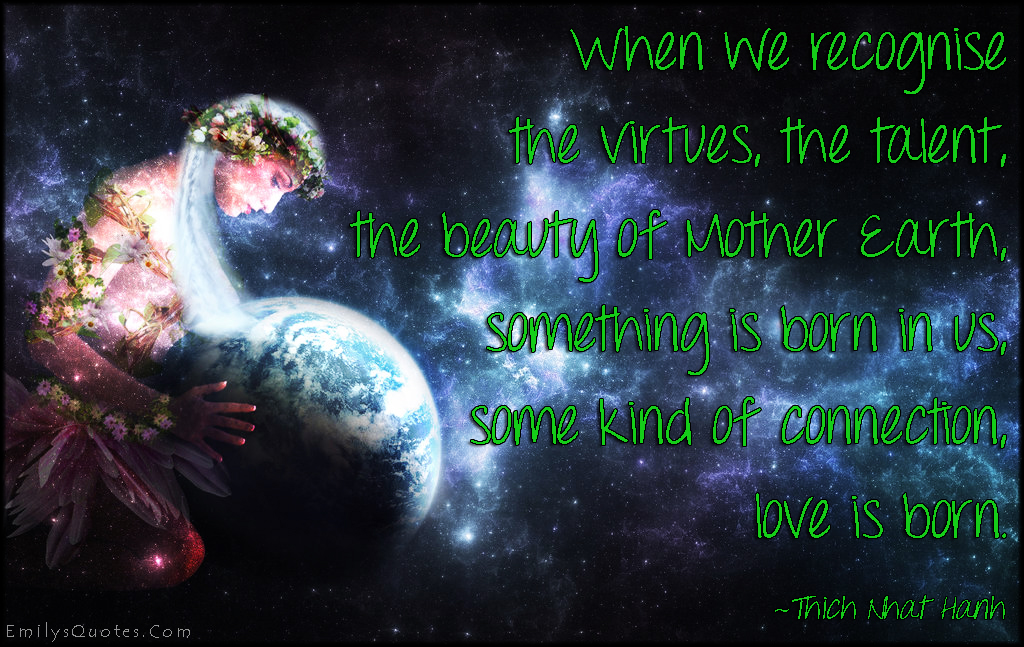 EmilysQuotes.Com - recognise, understand, virtues, talent, beauty, mother Earth, born, connection, love, amazing, great, nature, wisdom, inspirational, positive, Thich Nhat Hanh