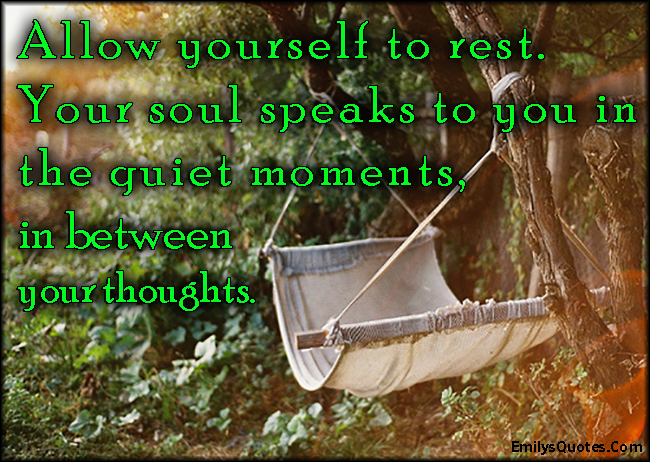 EmilysQuotes.Com - rest, soul, speak, quiet, silence, thoughts, thinking, advice, inspirational, positive, communication, unknown