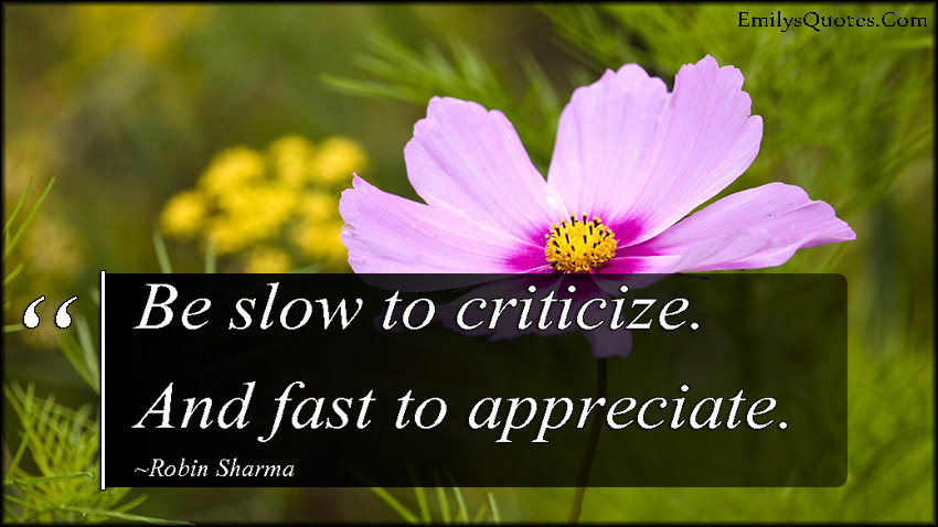 EmilysQuotes.Com - slow, criticize, fast, appreciate, judge, relationship, being a good person, advice, Robin Sharma
