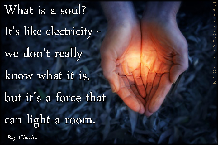 EmilysQuotes.Com - soul, electricity, know, force, light, amazing, great, inspirational, Ray Charles