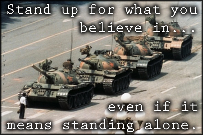 EmilysQuotes.Com - stand up, believe, standing alone, motivational, amazing, great, inspirational, encouraging, unknown