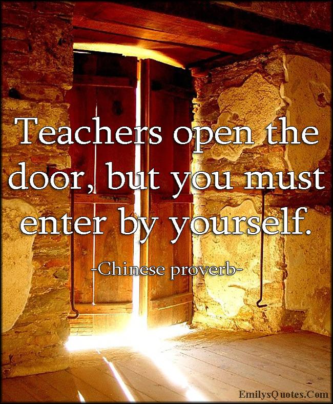 EmilysQuotes.Com - teacher, open, door, enter, yourself, inspirational, wisdom, decision, Chinese proverb