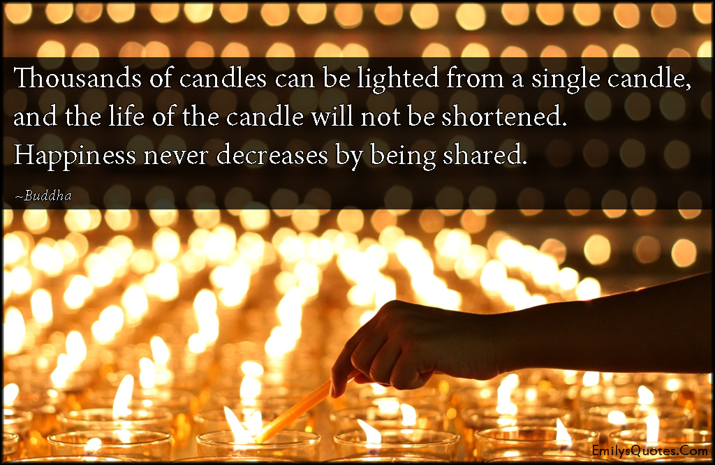 EmilysQuotes.Com  - thousand, candle, lighted, life, happiness, decreases, share, inspirational, positive, amazing, great, wisdom, being a good person, Buddha