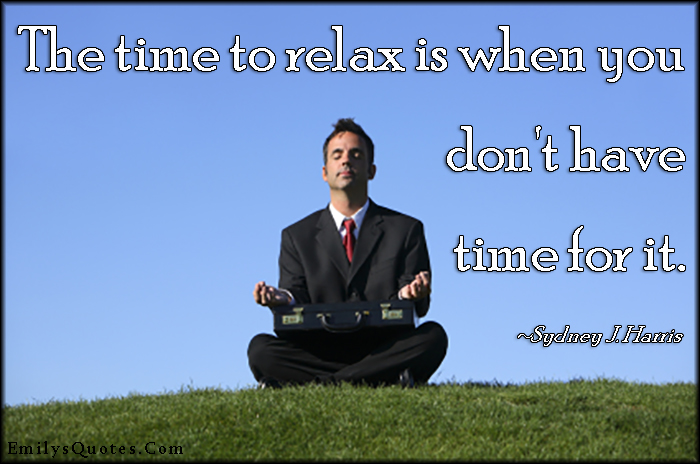 EmilysQuotes.Com - time, relax, busy, advice, peace, Sydney J. Harris