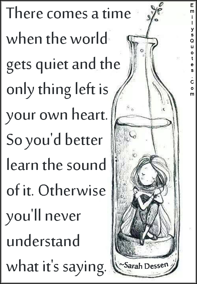 EmilysQuotes.Com - time, world, quiet, silence, heart, learn, sound, understand, communication, advice, Sarah Dessen