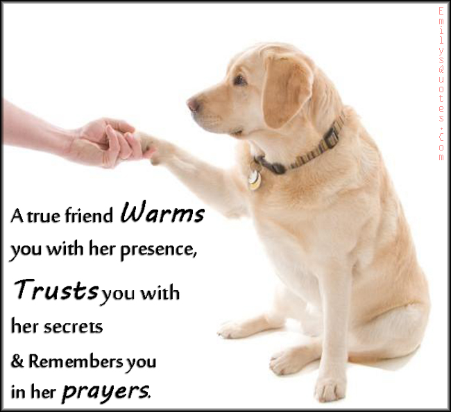 EmilysQuotes.Com - true, friend, warm, presence, trust, secrets, remember, prayer, inspirational, amazing, positive, friendship, unknown
