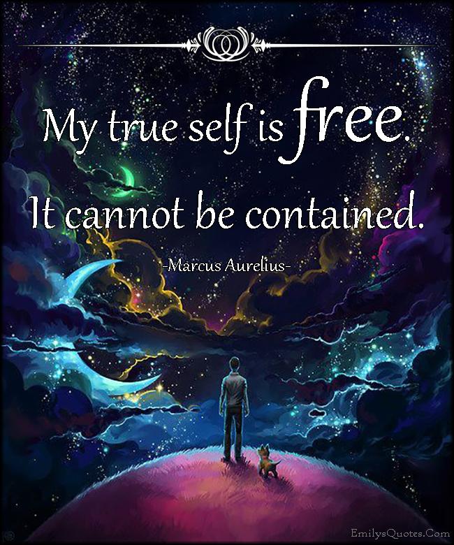 EmilysQuotes.Com - true self, free, freedom, contained, spirit, amazing, great, inspirational, wisdom, Marcus Aurelius