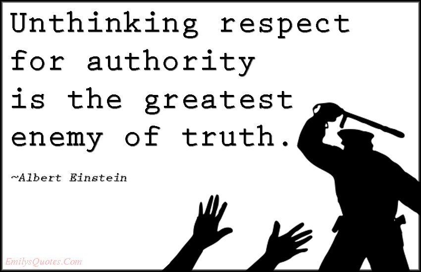 EmilysQuotes.Com - unthinking, respect, authority, enemy, truth, politics, threat, wisdom, intelligent, Albert Einstein