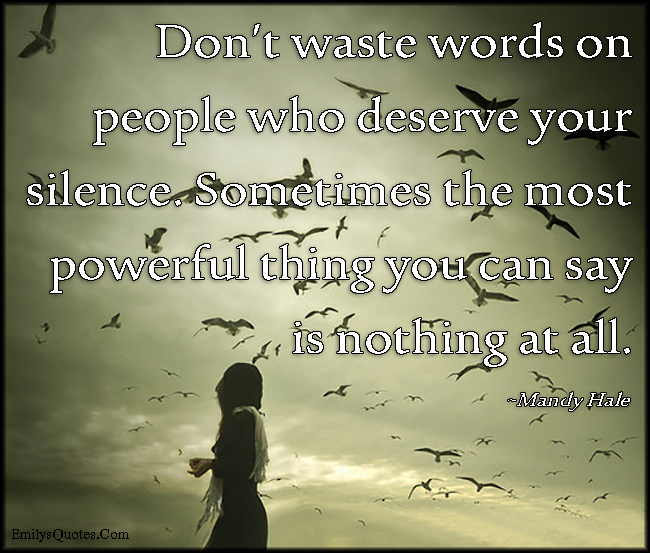 EmilysQuotes.Com - words, waste, communication, relationship, people, deserve, silence, poweful, advice, Mandy Hale