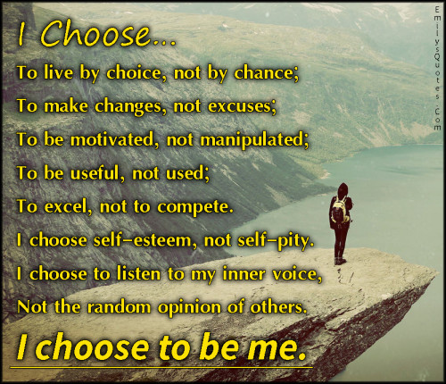 choosechoicelifechancechangeexcusesmotivatedmanipulated-useful-used-excel-compete-self-esteem-self-pity-listen-inner-voicebeing-yourselfmotivation