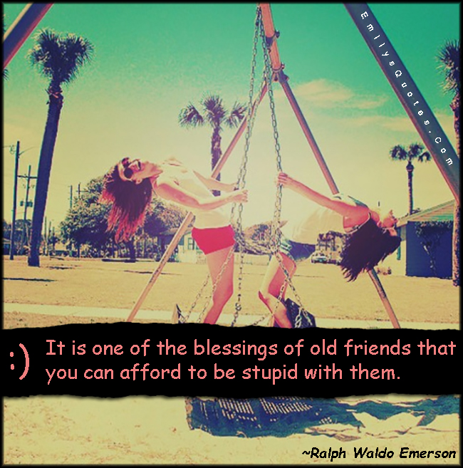 Funny Quotes About Being Dumb: It Is One Of The Blessings Of Old Friends That You Can