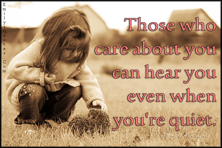 EmilysQuotes.Com - care, hear, communication, quiet, silence, inspirational, feelings, unknown