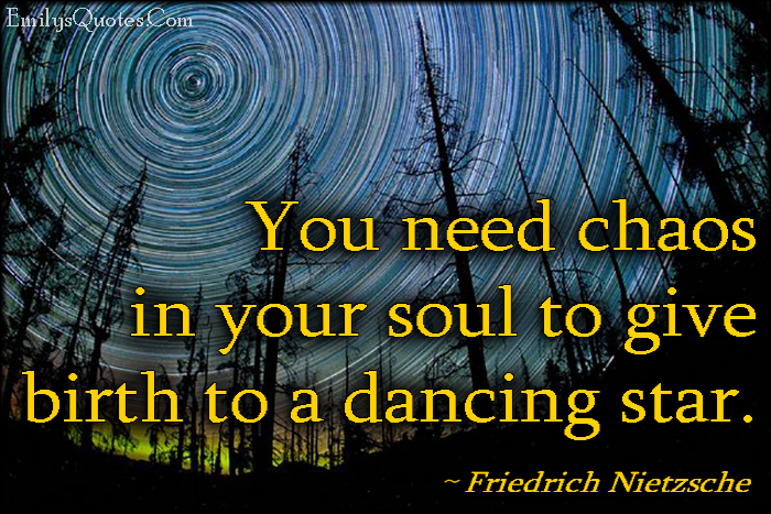 EmilysQuotes.Com - chaos, soul, birth, dancing star, amazing, great, inspirational, wisdom, Friedrich Nietzsche