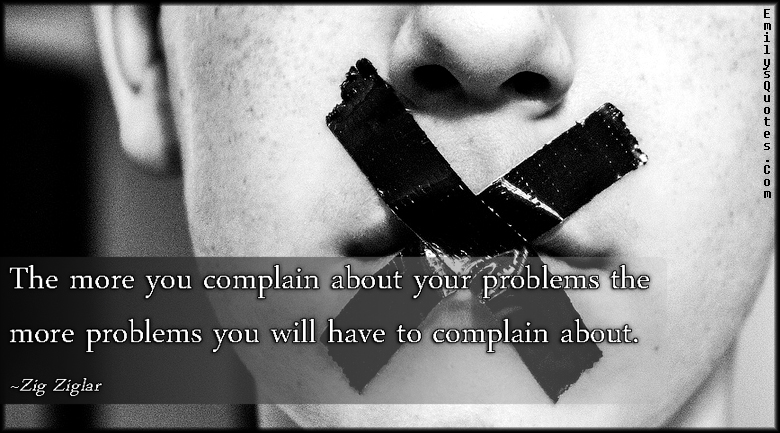 EmilysQuotes.Com - complain, problems, mistake, consequences, negative, Zig Ziglar