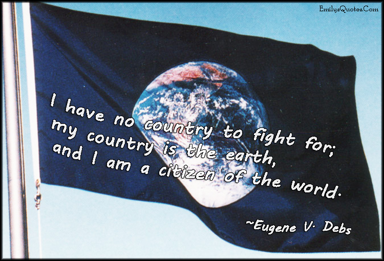 EmilysQuotes.Com - country, fight, earth, citizen, world, amazing, great, inspirational, motivational, peace, intelligent, Eugene V. Debs