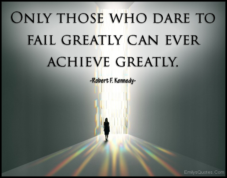 EmilysQuotes.Com - dare, fail, greatly, achieve, amazing, inspirational, motivational, encouraging, attitude, Robert F. Kennedy
