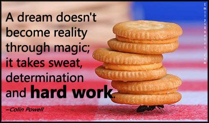 EmilysQuotes.Com - dream, reality, magic, sweat, determination, hard work, motivational, inspirational, amazing, great, Colin Powell