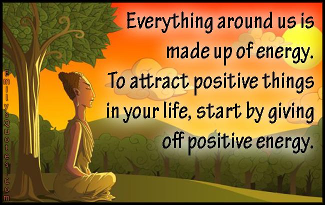 EmilysQuotes.Com - energy, positive, life, wisdom, inspirational, advice, unknown