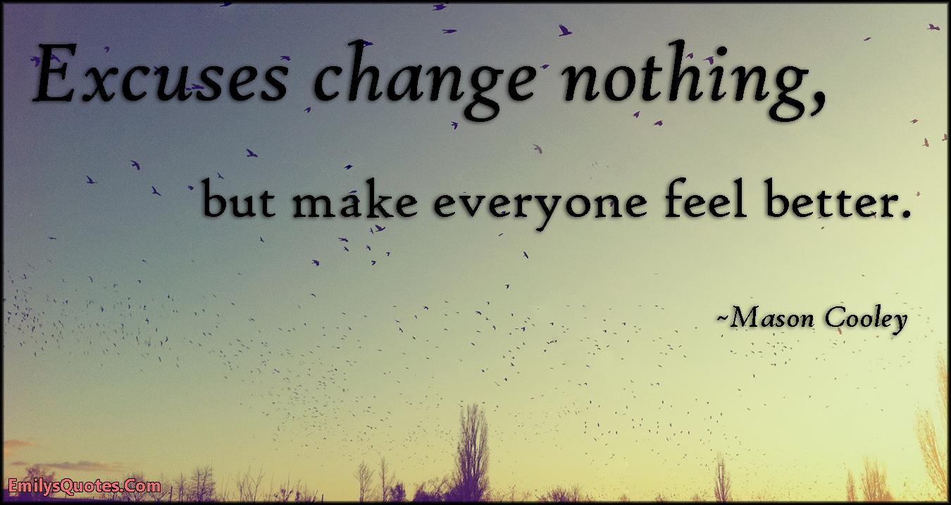 EmilysQuotes.Com - excuses, change, feel, feelings, Mason Cooley