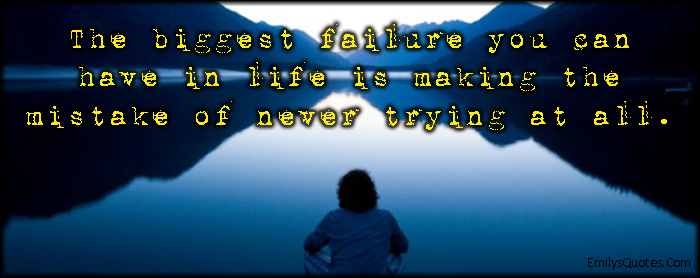 EmilysQuotes.Com - failure, life, mistake, trying, attitude, consequences, unknown
