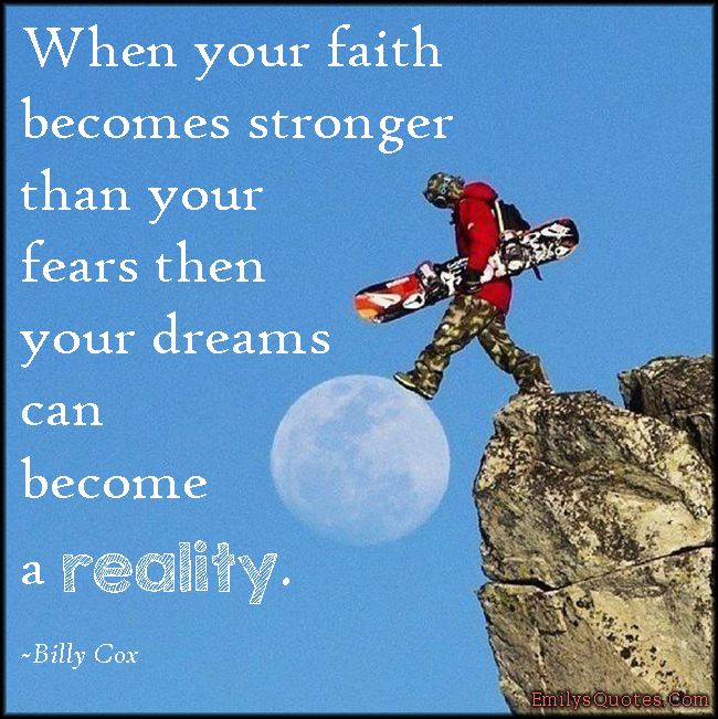 EmilysQuotes.Com - faith, strength, fear, dreams, reality, inspirational, motivational, positive, attitude, encouraging, Billy Cox